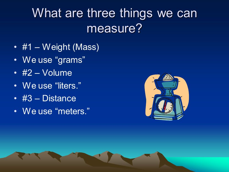 What are three things we can measure