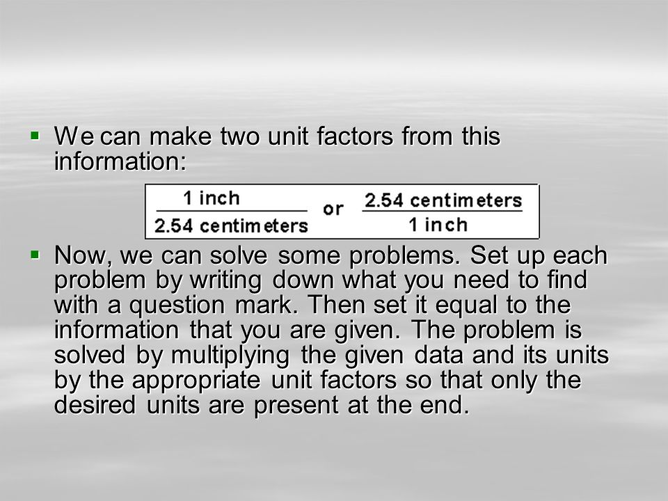We can make two unit factors from this information: