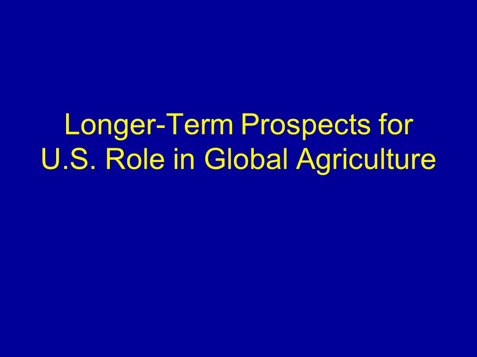 Longer-Term Prospects for U.S. Role in Global Agriculture