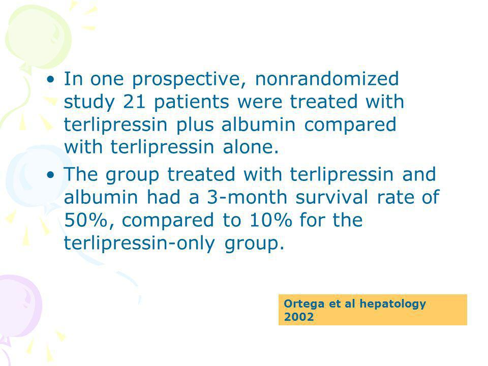 In one prospective, nonrandomized study 21 patients were treated with terlipressin plus albumin compared with terlipressin alone.
