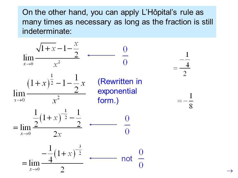 On the other hand, you can apply L'Hôpital's rule as many times as necessary as long as the fraction is still indeterminate: