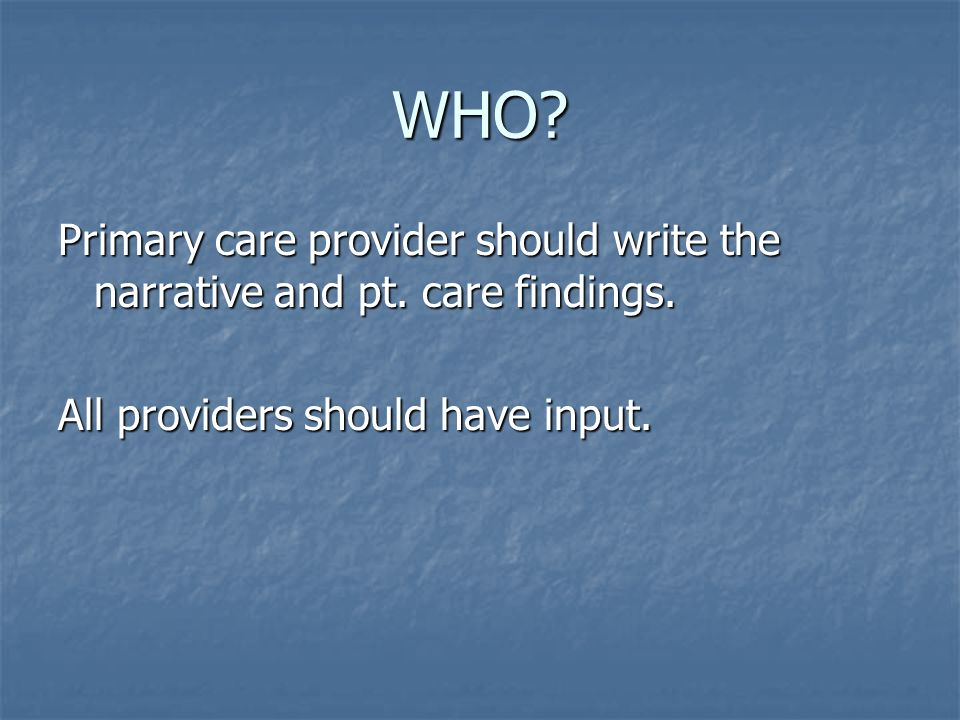 WHO. Primary care provider should write the narrative and pt.