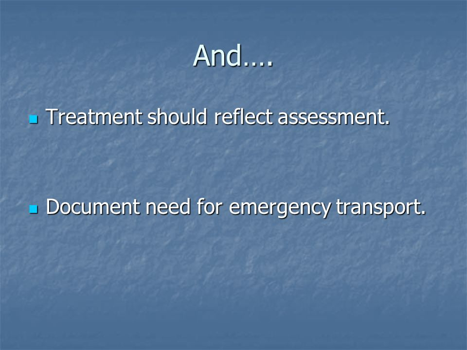 And…. Treatment should reflect assessment.