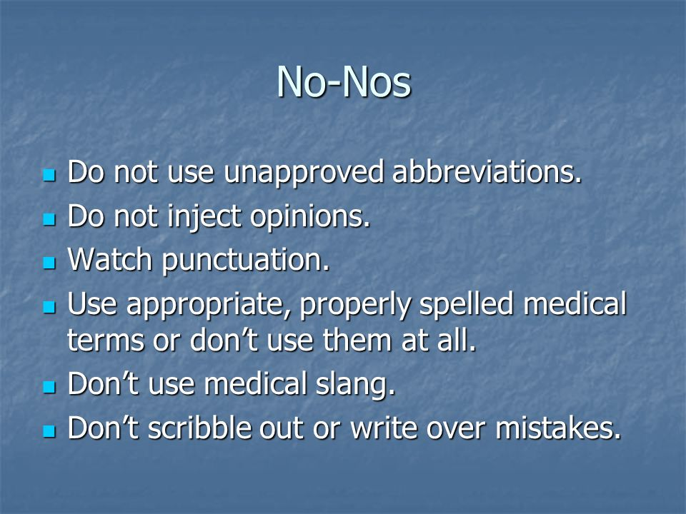 No-Nos Do not use unapproved abbreviations. Do not inject opinions.