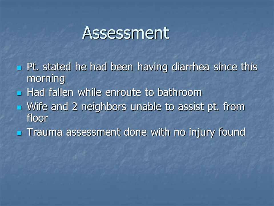 Assessment Pt. stated he had been having diarrhea since this morning