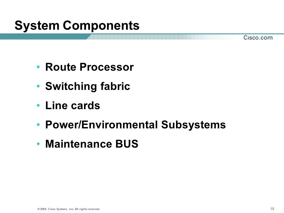 System Components Route Processor Switching fabric Line cards