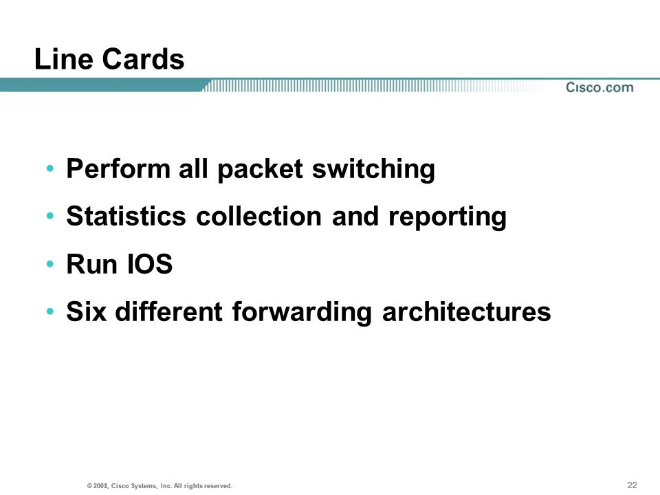 Line Cards Perform all packet switching