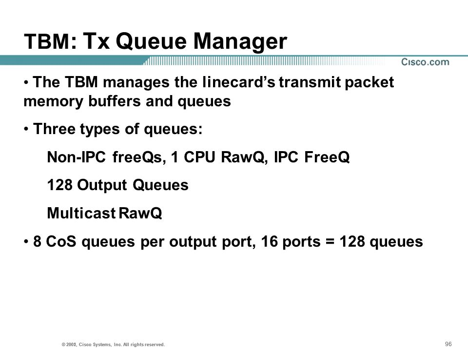 TBM: Tx Queue Manager The TBM manages the linecard's transmit packet memory buffers and queues. Three types of queues: