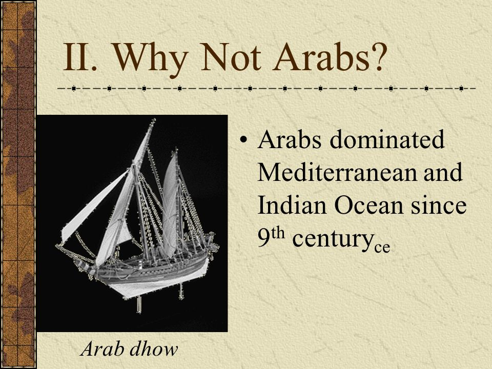 Arabs dominated Mediterranean and Indian Ocean since 9th centuryce