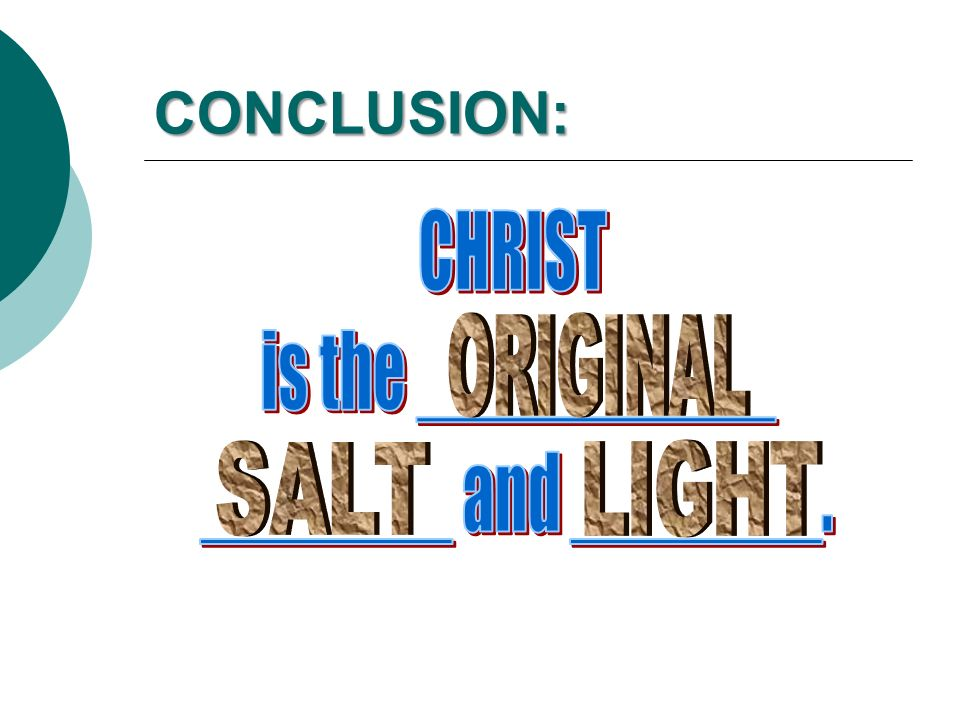 CONCLUSION: CHRIST is the __________ _______ and _______. ORIGINAL