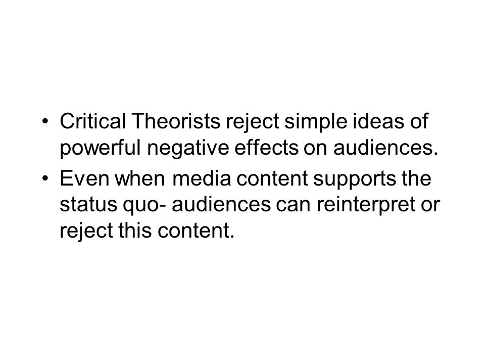 Critical Theorists reject simple ideas of powerful negative effects on audiences.