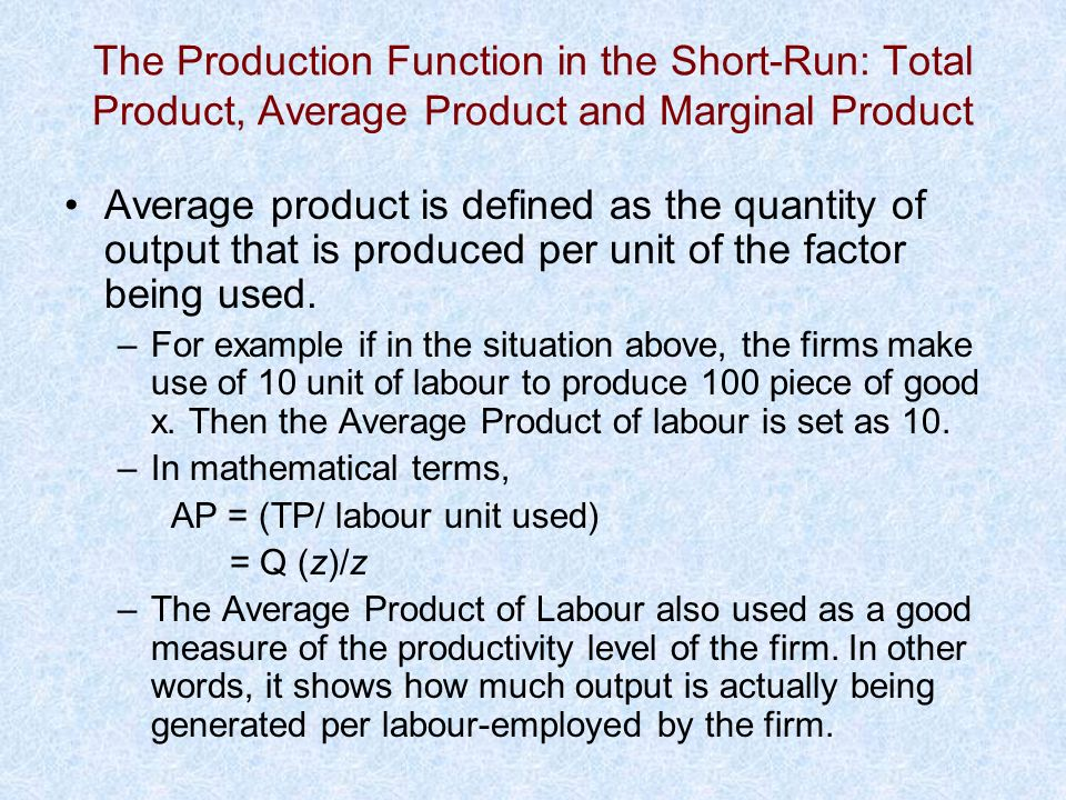 The Production Function in the Short-Run: Total Product, Average Product and Marginal Product