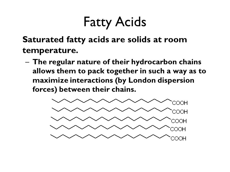 Fatty Acids Saturated fatty acids are solids at room temperature.