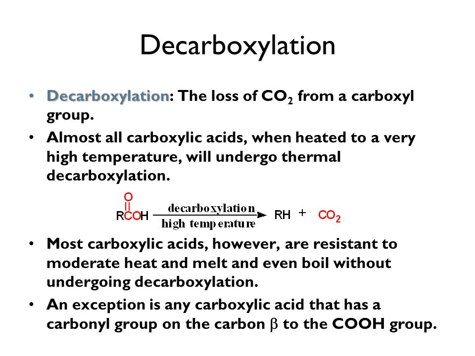 Decarboxylation Decarboxylation: The loss of CO2 from a carboxyl group.