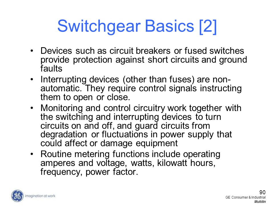Switchgear Basics [2] Devices such as circuit breakers or fused switches provide protection against short circuits and ground faults.