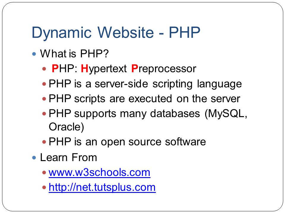 Dynamic Website - PHP What is PHP PHP: Hypertext Preprocessor