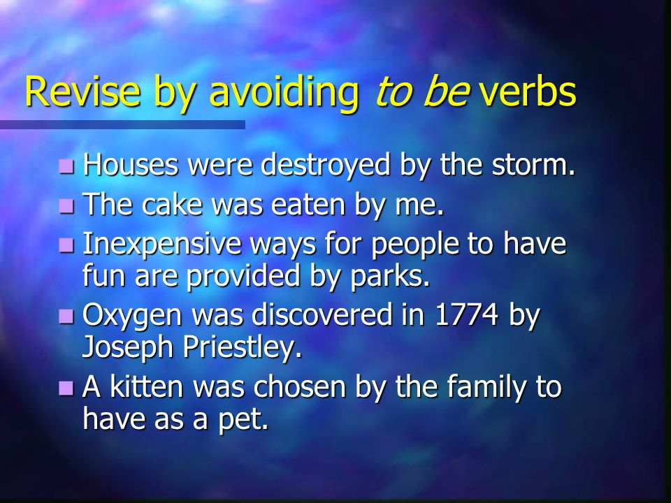Revise by avoiding to be verbs