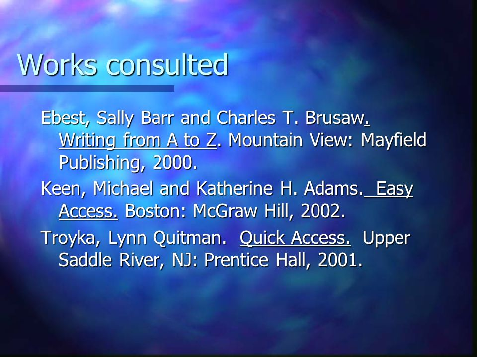 Works consulted Ebest, Sally Barr and Charles T. Brusaw. Writing from A to Z. Mountain View: Mayfield Publishing,