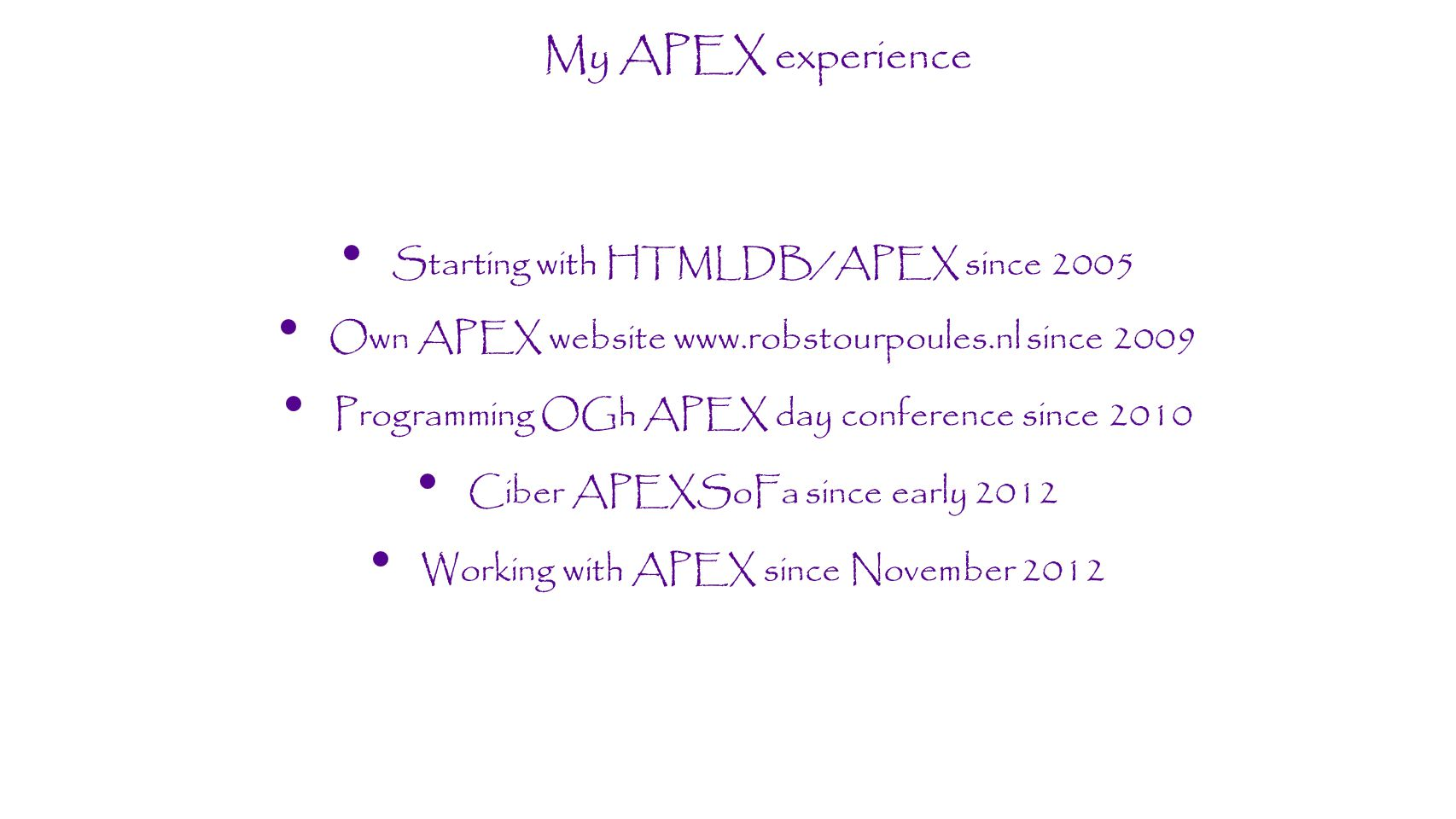 My APEX experience Starting with HTMLDB/APEX since 2005
