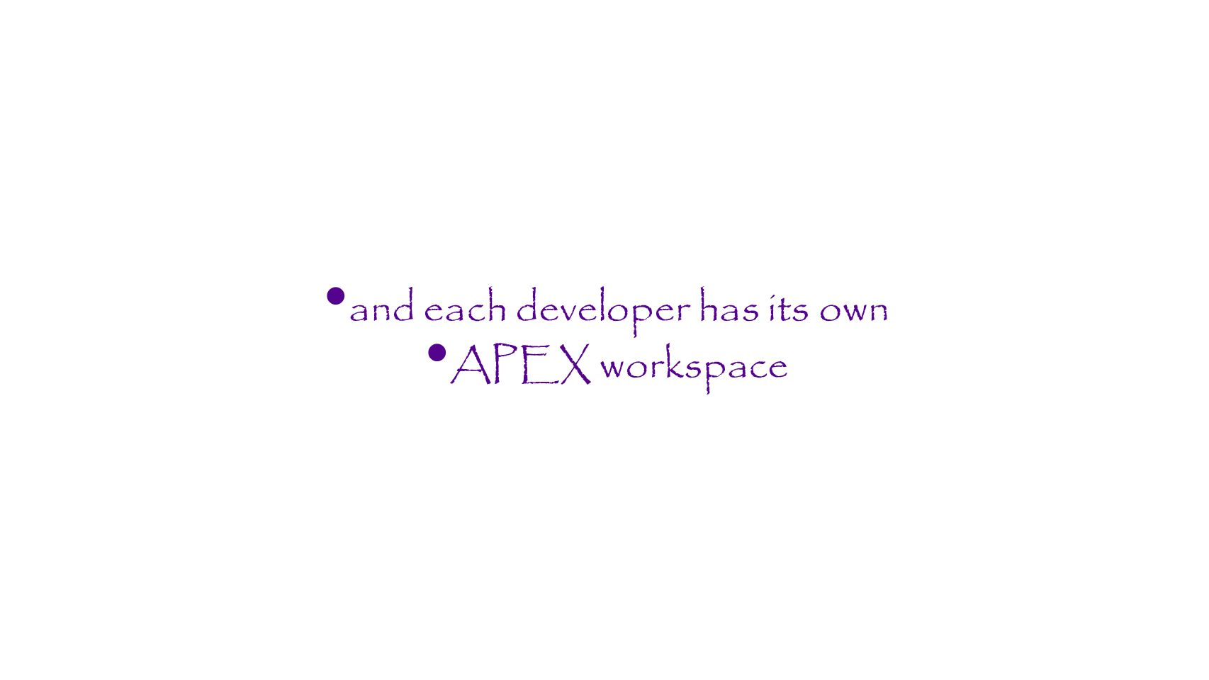 and each developer has its own