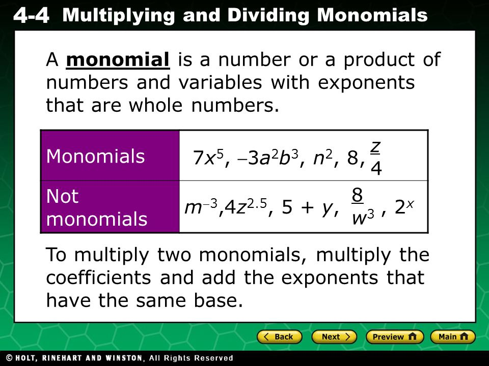 A monomial is a number or a product of numbers and variables with exponents that are whole numbers.