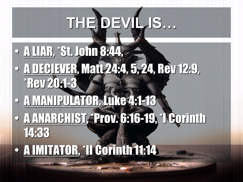 THE DEVIL IS… A LIAR, *St. John 8:44,