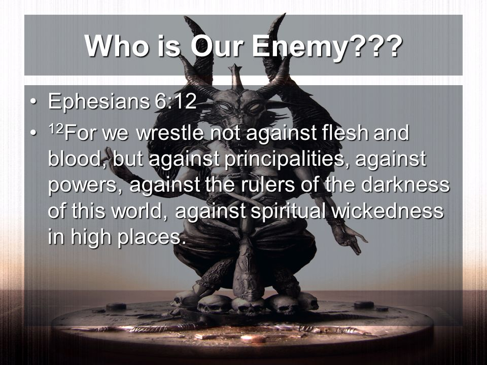 Who is Our Enemy Ephesians 6:12