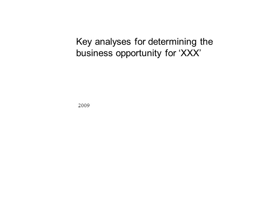 Key analyses for determining the business opportunity for 'XXX'