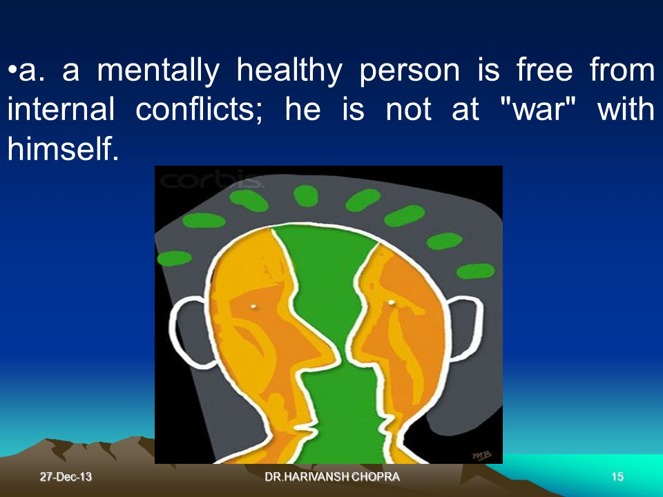 a. a mentally healthy person is free from internal conflicts; he is not at war with himself.