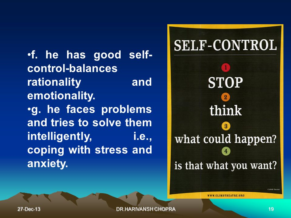 f. he has good self-control-balances rationality and emotionality.