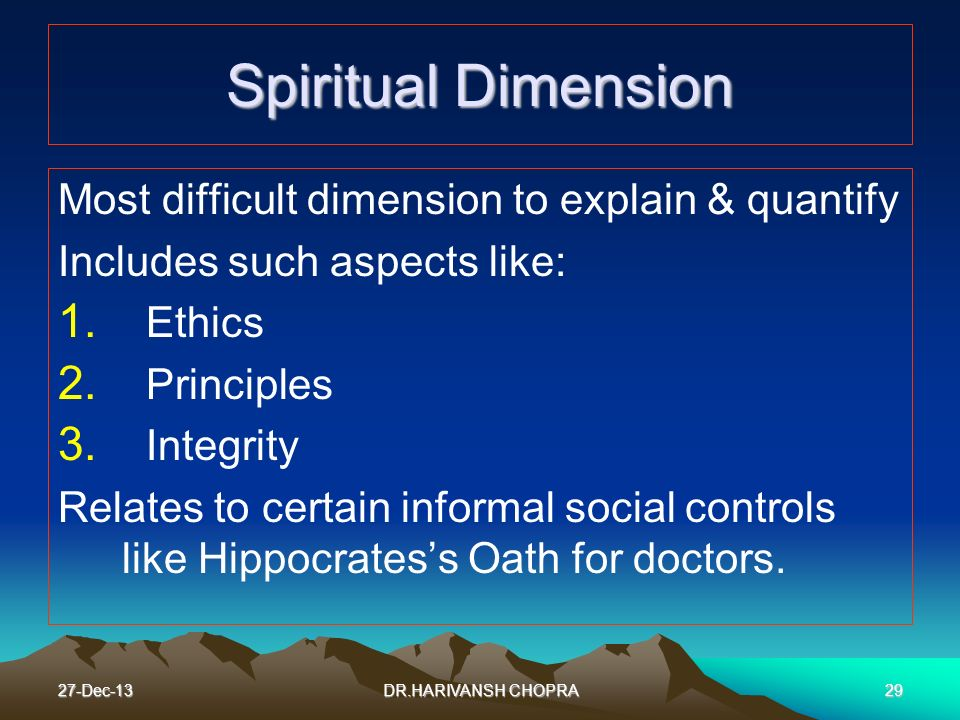 Spiritual Dimension Most difficult dimension to explain & quantify
