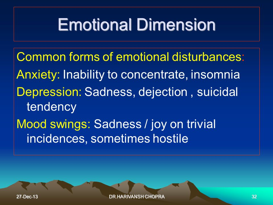 Emotional Dimension Common forms of emotional disturbances: