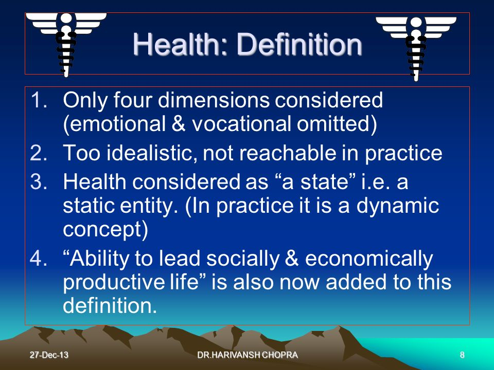 Health: Definition Only four dimensions considered (emotional & vocational omitted) Too idealistic, not reachable in practice.
