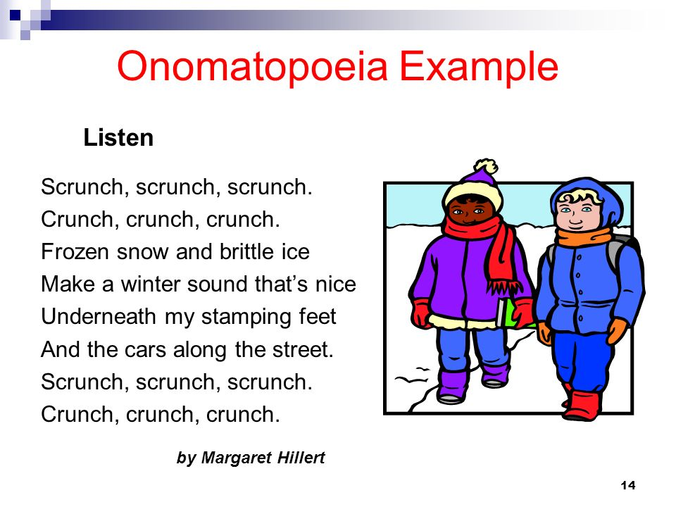 Onomatopoeia Example Scrunch, scrunch, scrunch.