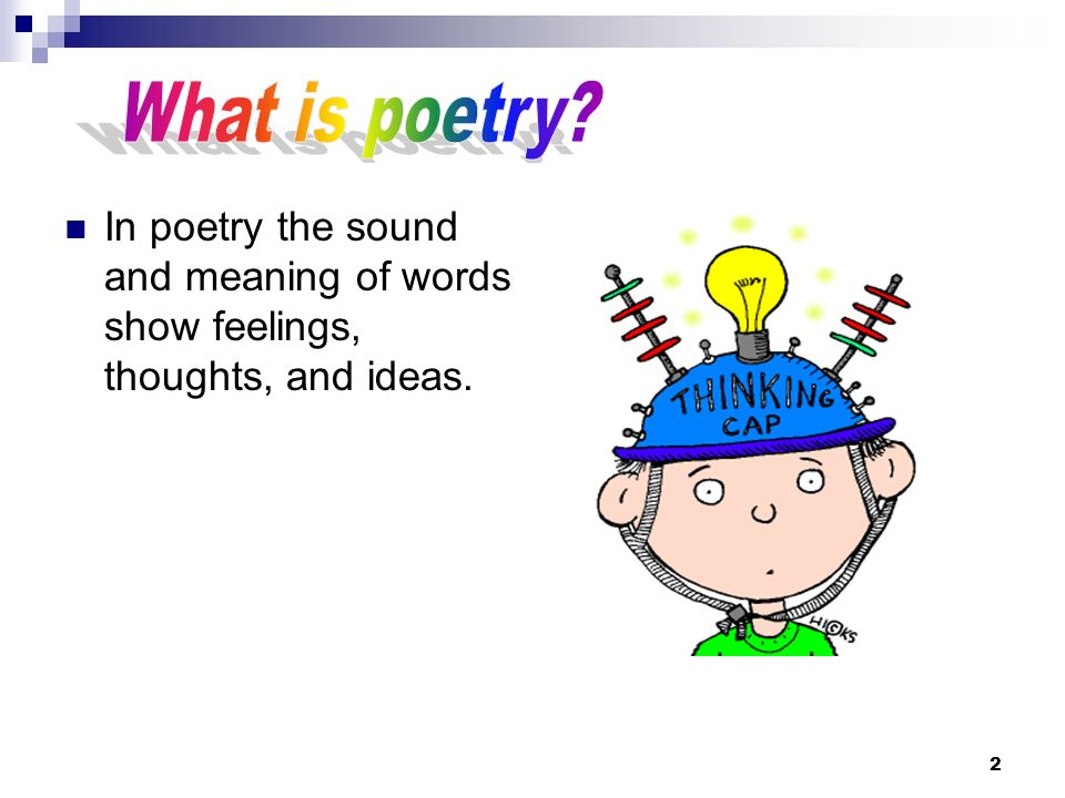 What is poetry In poetry the sound and meaning of words show feelings, thoughts, and ideas.
