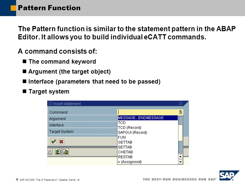 Pattern Function The Pattern function is similar to the statement pattern in the ABAP Editor. It allows you to build individual eCATT commands.