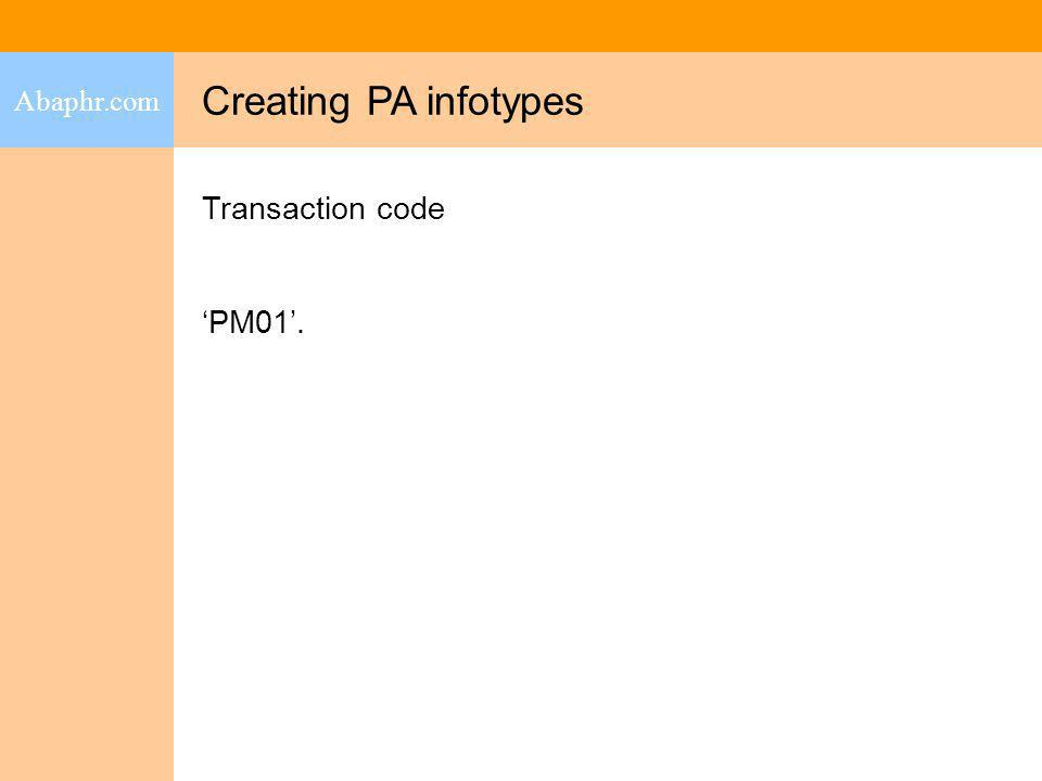 Abaphr.com Creating PA infotypes Transaction code 'PM01'.
