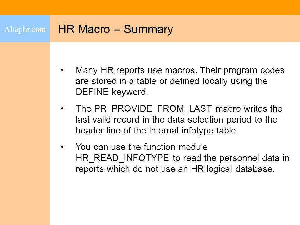 Abaphr.com HR Macro – Summary. Many HR reports use macros. Their program codes are stored in a table or defined locally using the DEFINE keyword.