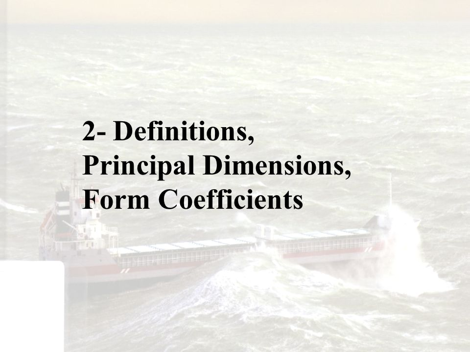 2- Definitions, Principal Dimensions, Form Coefficients