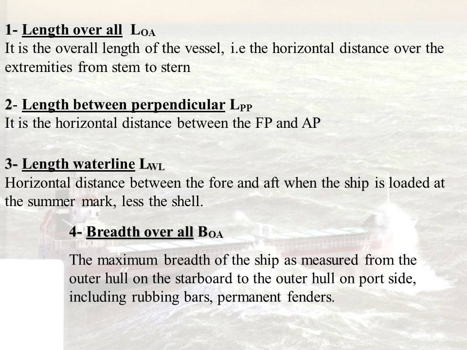 1- Length over all LOA It is the overall length of the vessel, i.e the horizontal distance over the extremities from stem to stern.