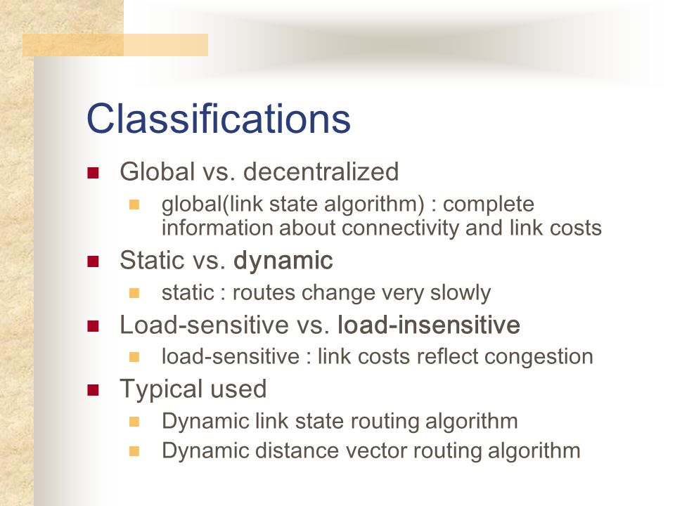 Classifications Global vs. decentralized Static vs. dynamic