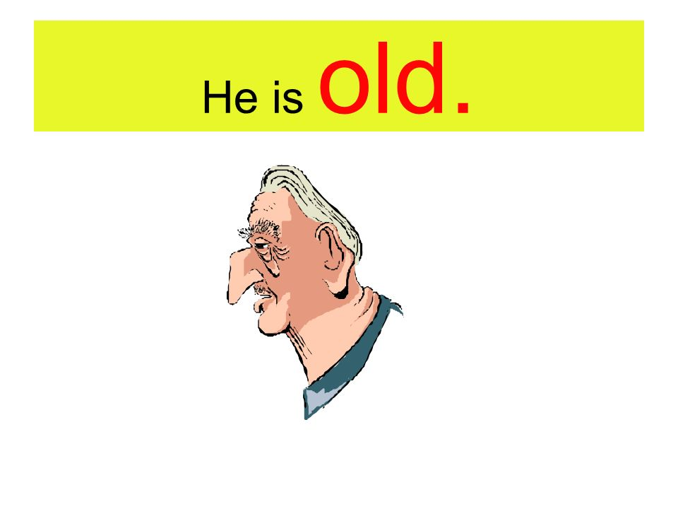 He is old.