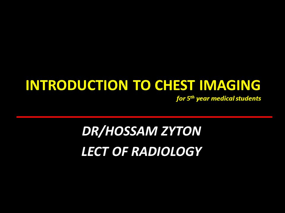 INTRODUCTION TO CHEST IMAGING for 5th year medical students