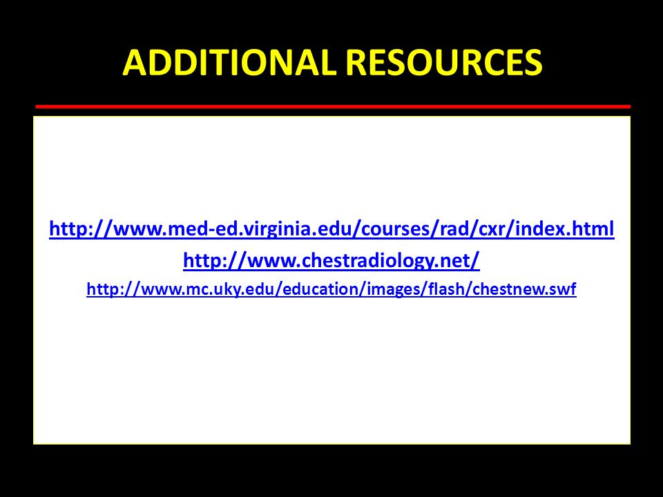 ADDITIONAL RESOURCES http://www.med-ed.virginia.edu/courses/rad/cxr/index.html. http://www.chestradiology.net/