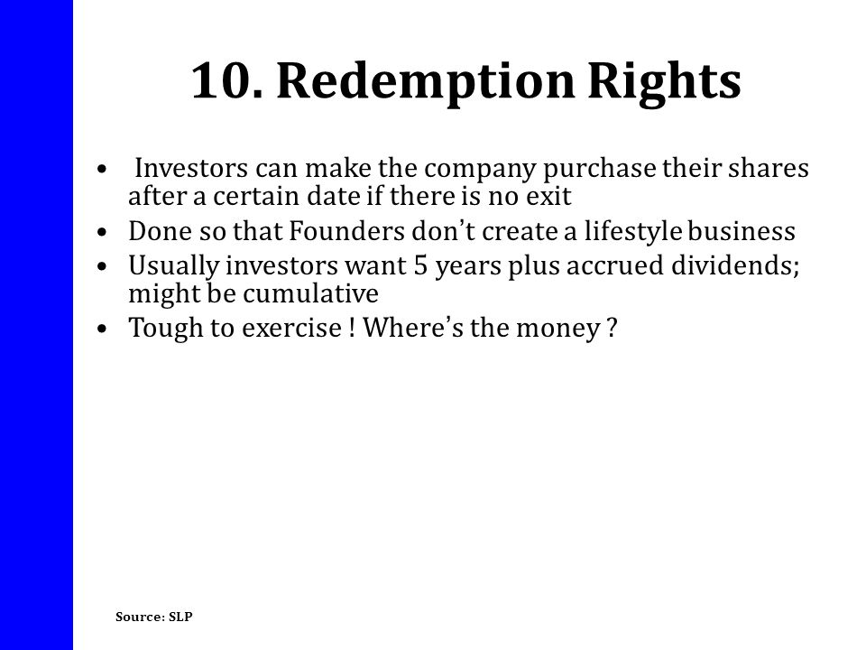 10. Redemption Rights Investors can make the company purchase their shares after a certain date if there is no exit.