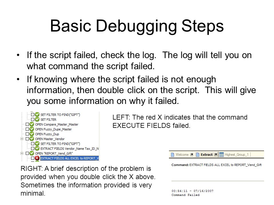 Basic Debugging Steps If the script failed, check the log. The log will tell you on what command the script failed.