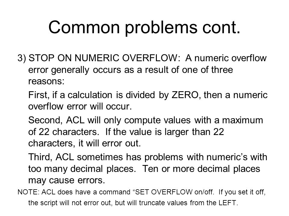 Common problems cont. 3) STOP ON NUMERIC OVERFLOW: A numeric overflow error generally occurs as a result of one of three reasons: