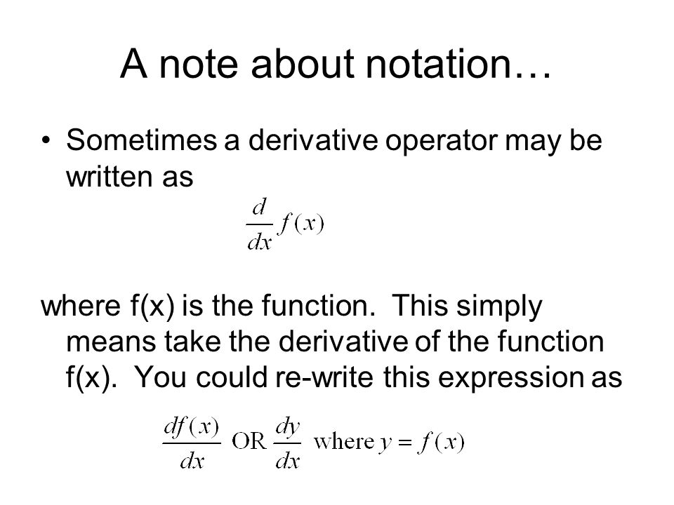 A note about notation… Sometimes a derivative operator may be written as.