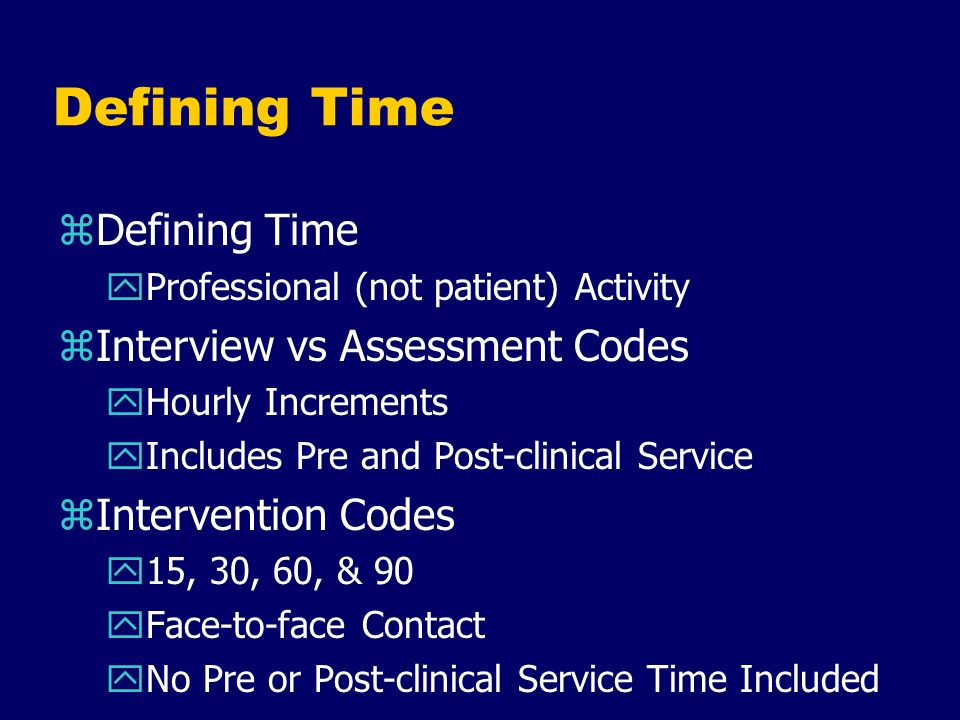 Defining Time Defining Time Interview vs Assessment Codes