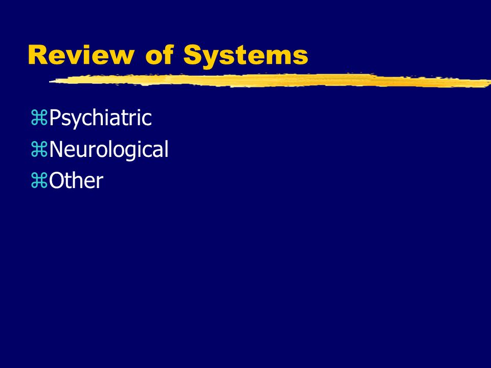 Review of Systems Psychiatric Neurological Other